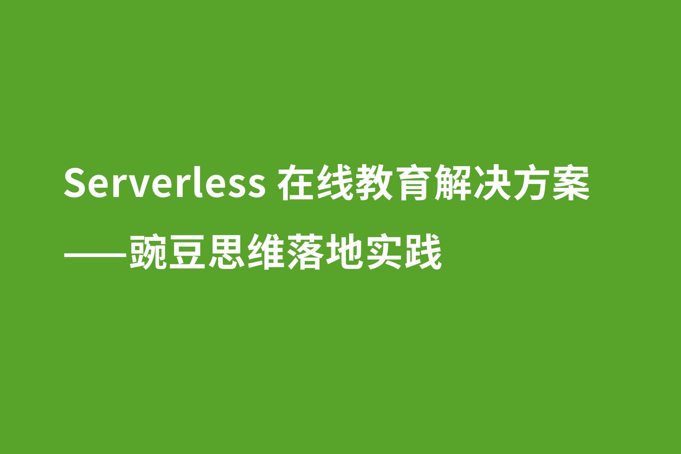 Serverless 在线教育解决方案:豌豆思维落地实践